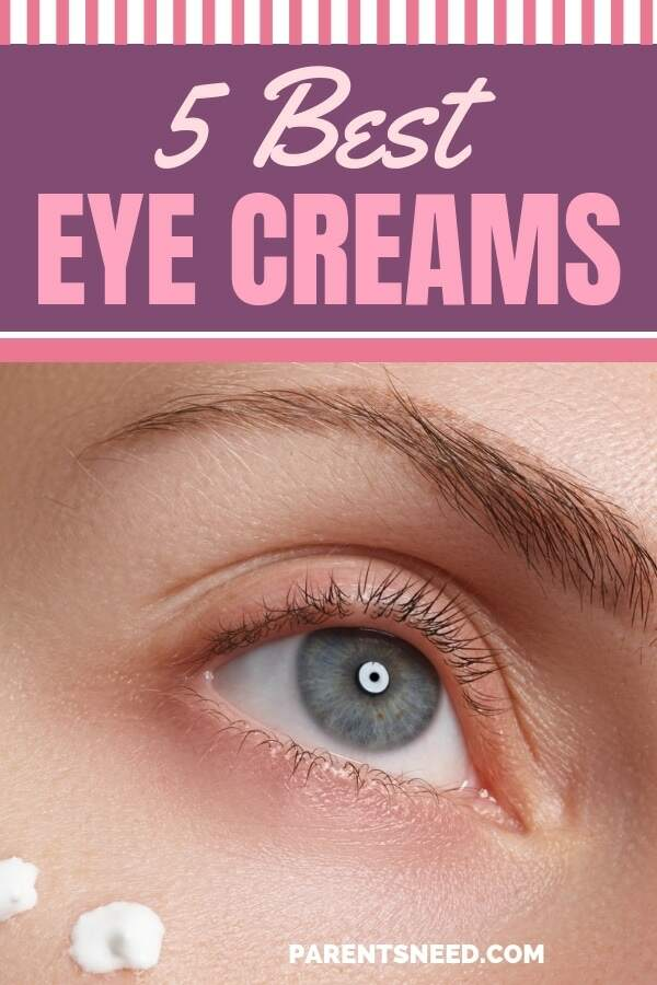 Top 5 Best Eye Creams For Dark Circles 2020 Reviews Parentsneed